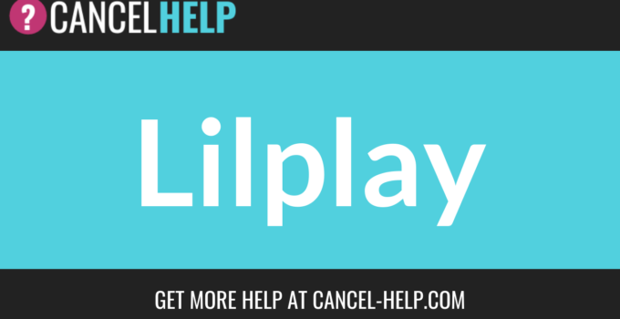 How to Cancel LilPlay